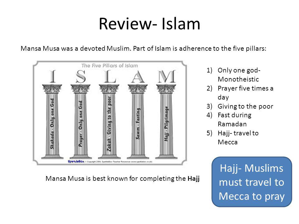 Hajj- Muslims must travel to Mecca to pray
