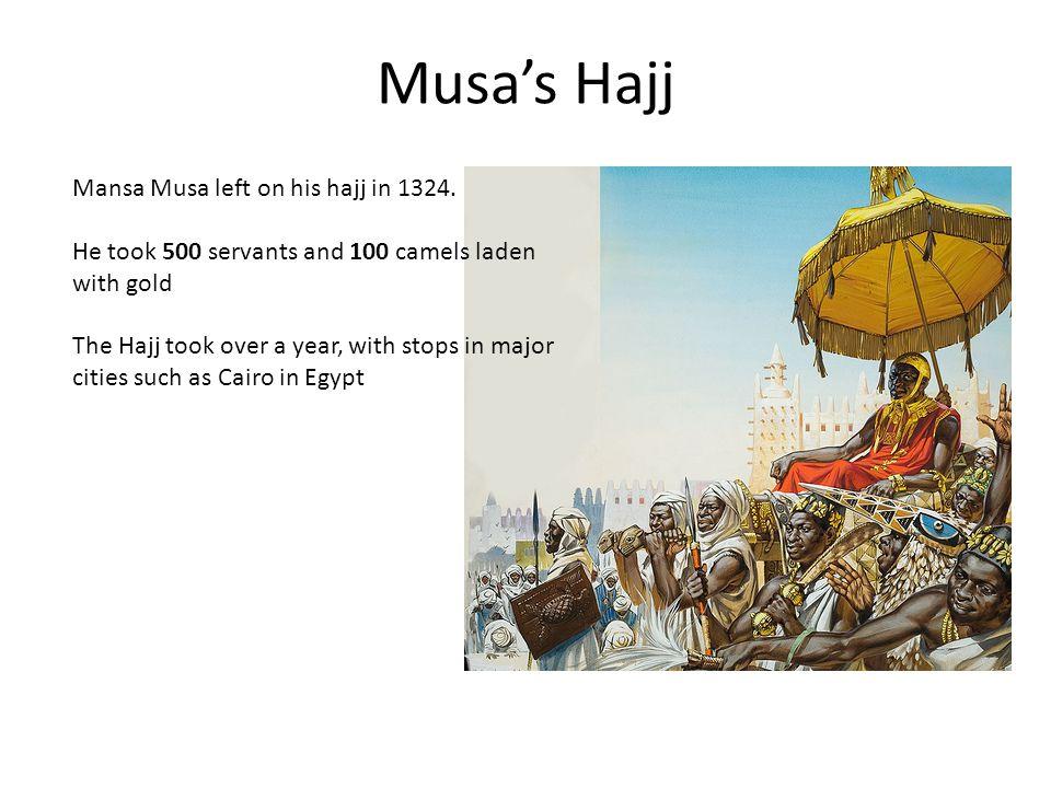 Musa's Hajj Mansa Musa left on his hajj in 1324.