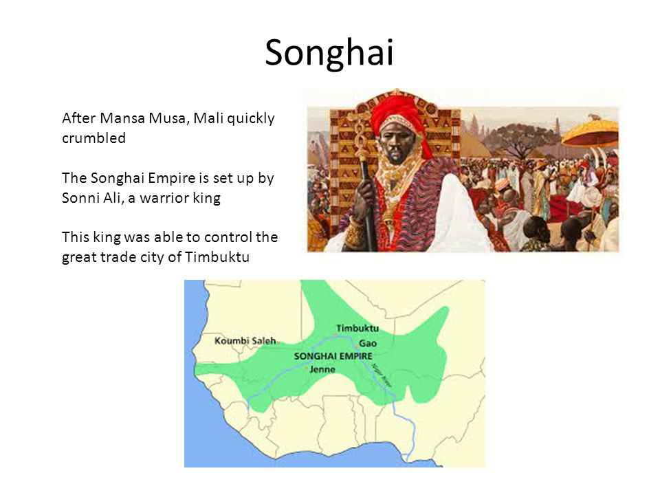 Songhai After Mansa Musa, Mali quickly crumbled