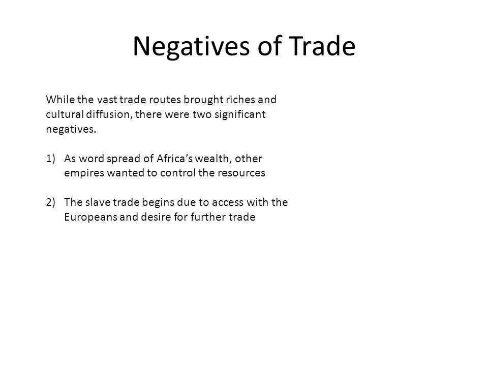 Negatives of Trade While the vast trade routes brought riches and cultural diffusion, there were two significant negatives.