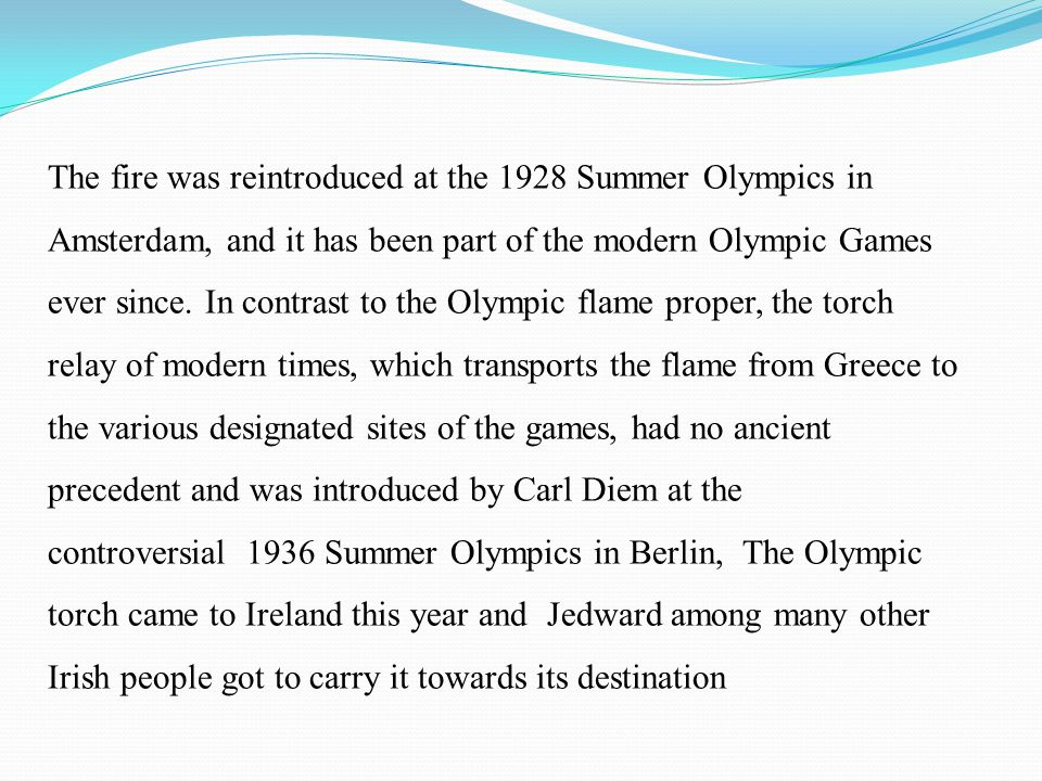 The fire was reintroduced at the 1928 Summer Olympics in Amsterdam, and it has been part of the modern Olympic Games ever since.