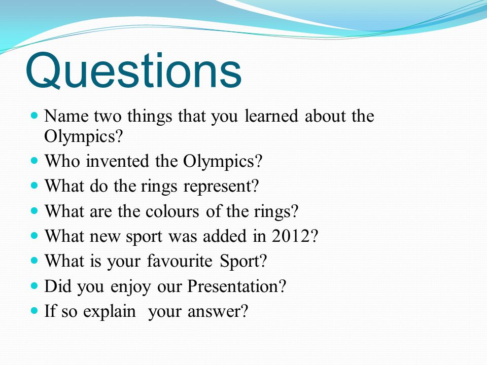 Questions Name two things that you learned about the Olympics