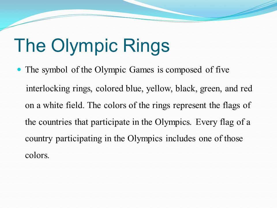 The Olympic Rings The symbol of the Olympic Games is composed of five