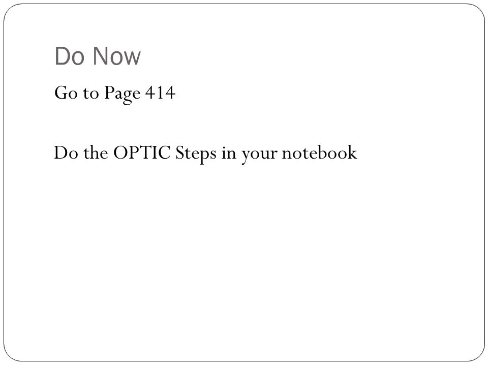 Do Now Go to Page 414 Do the OPTIC Steps in your notebook
