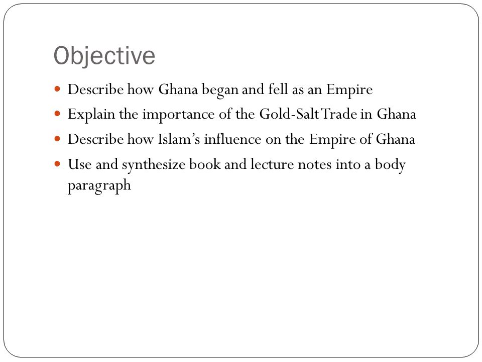 Objective Describe how Ghana began and fell as an Empire