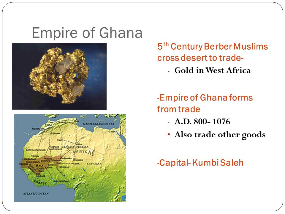 Empire of Ghana 5th Century Berber Muslims cross desert to trade-