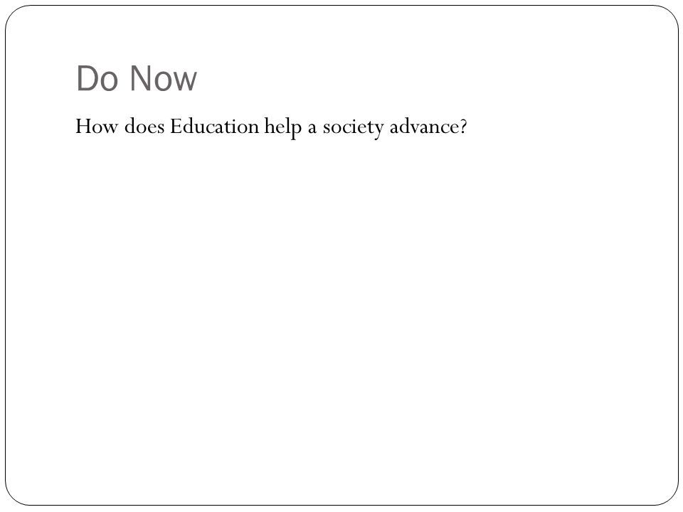 Do Now How does Education help a society advance