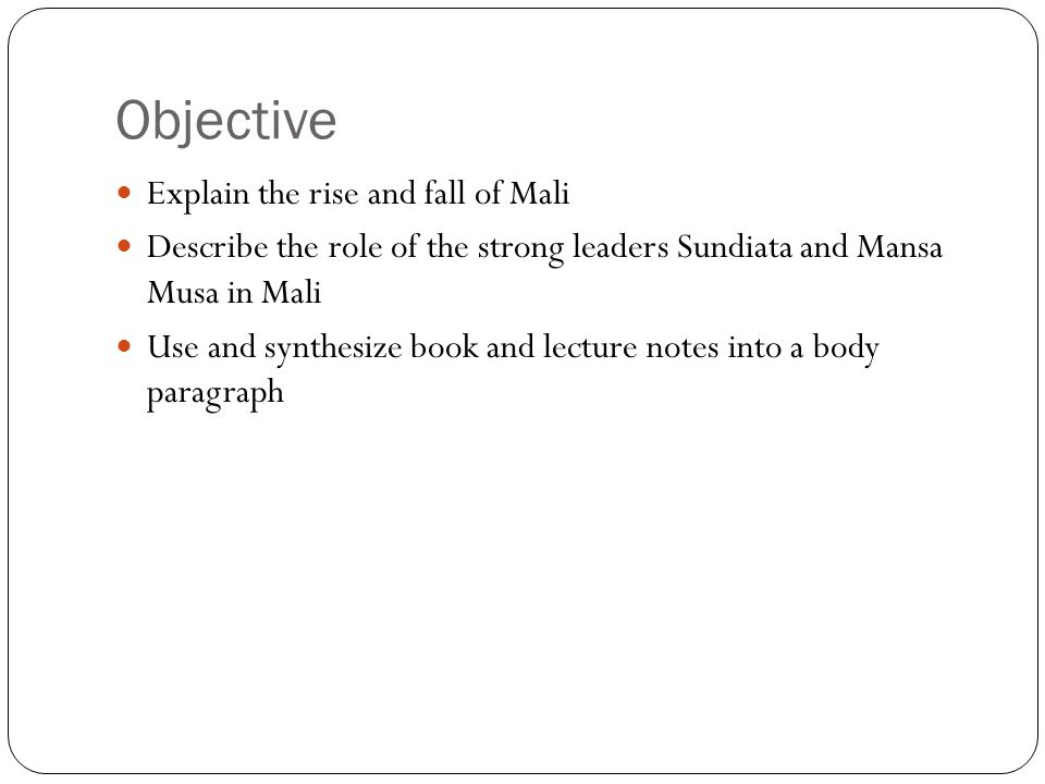 Objective Explain the rise and fall of Mali