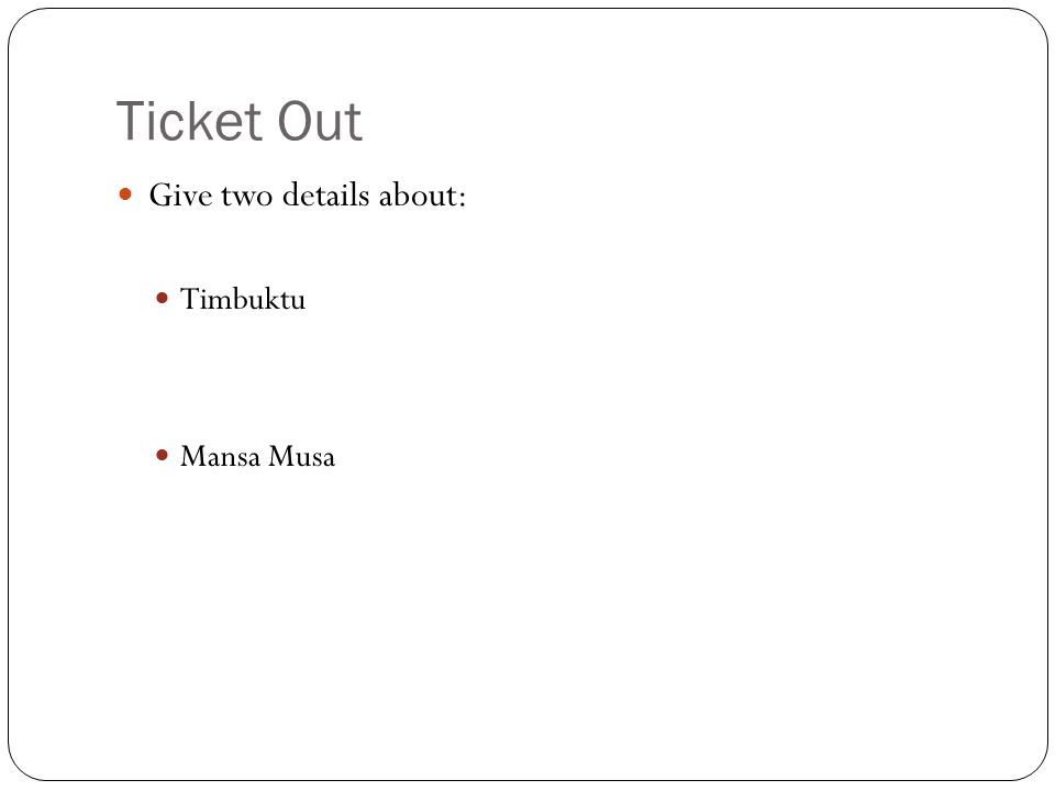 Ticket Out Give two details about: Timbuktu Mansa Musa