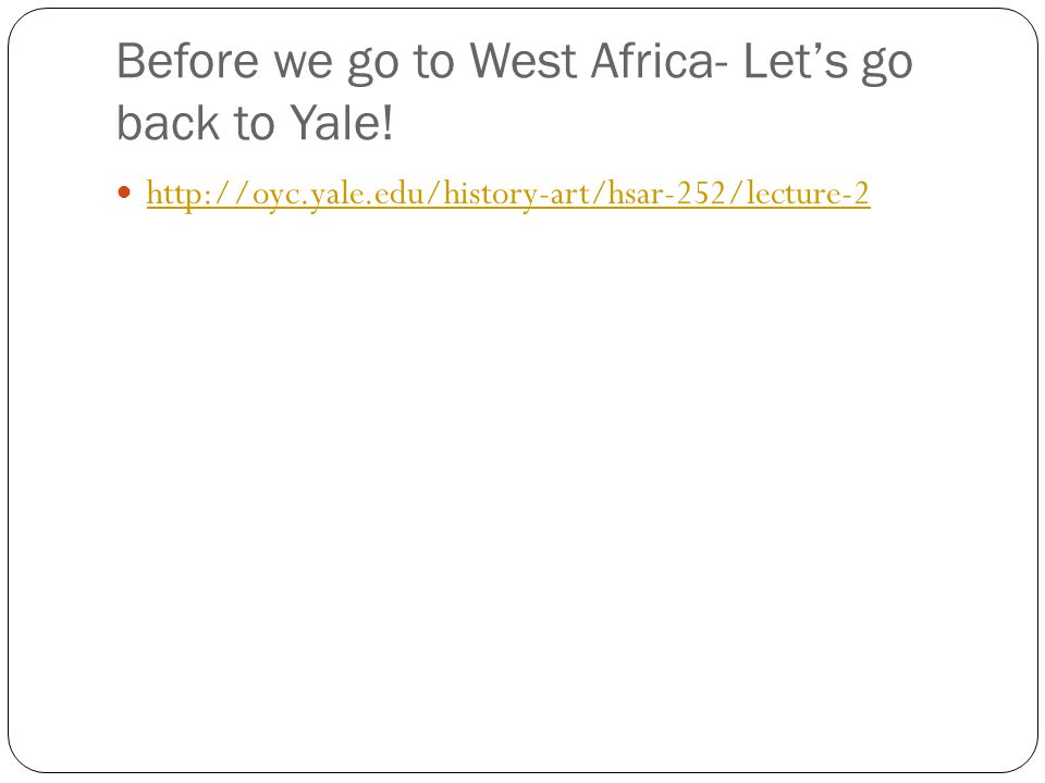 Before we go to West Africa- Let's go back to Yale!