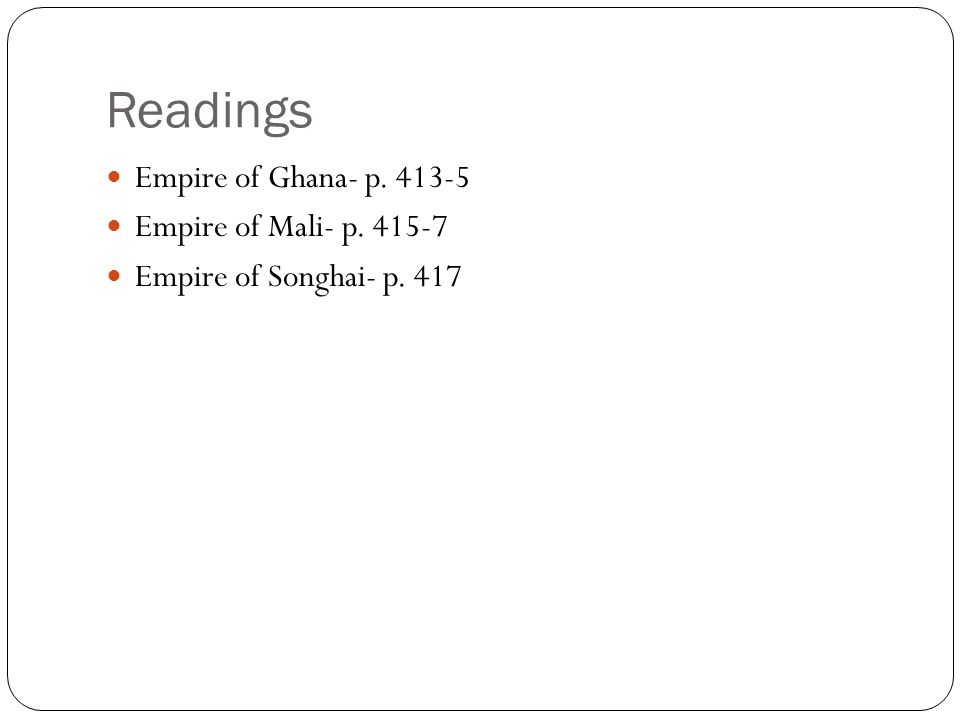 Readings Empire of Ghana- p Empire of Mali- p