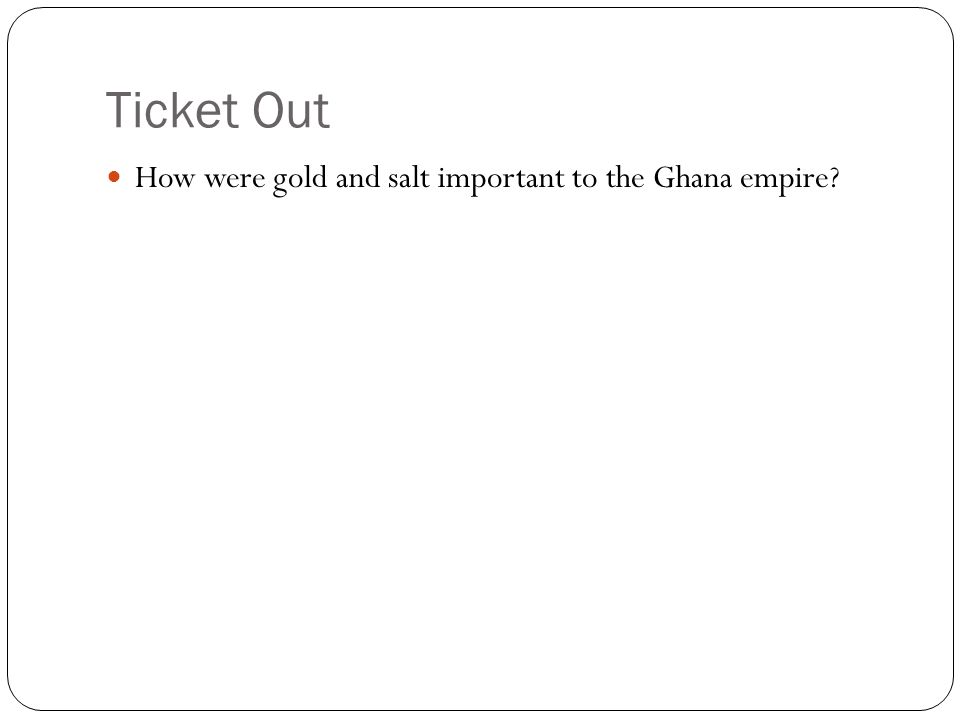 Ticket Out How were gold and salt important to the Ghana empire