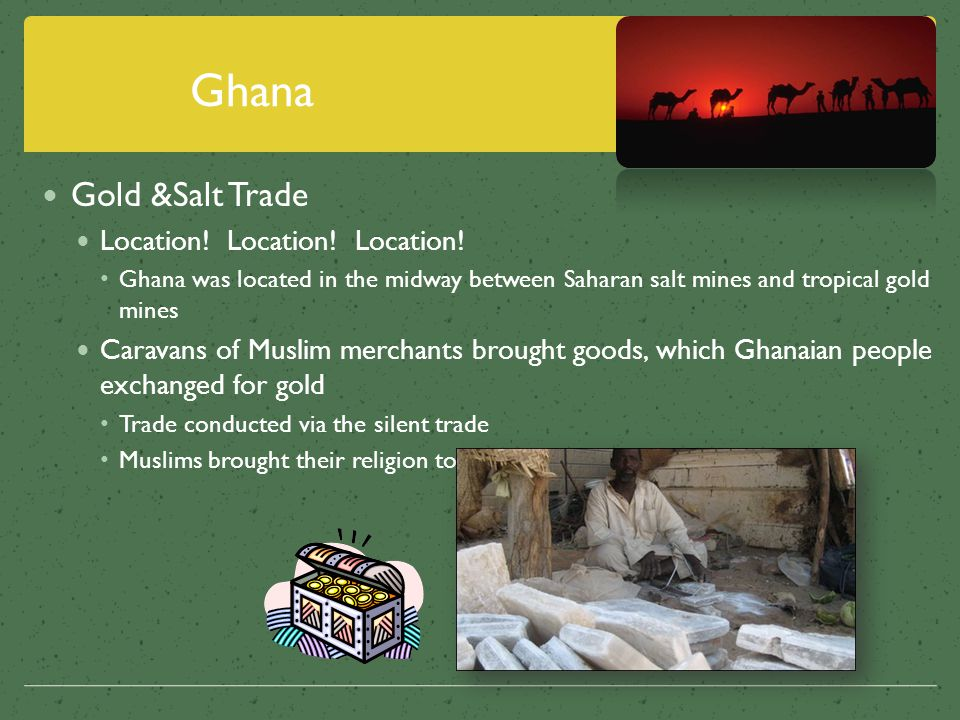 Ghana Gold &Salt Trade Location! Location! Location!