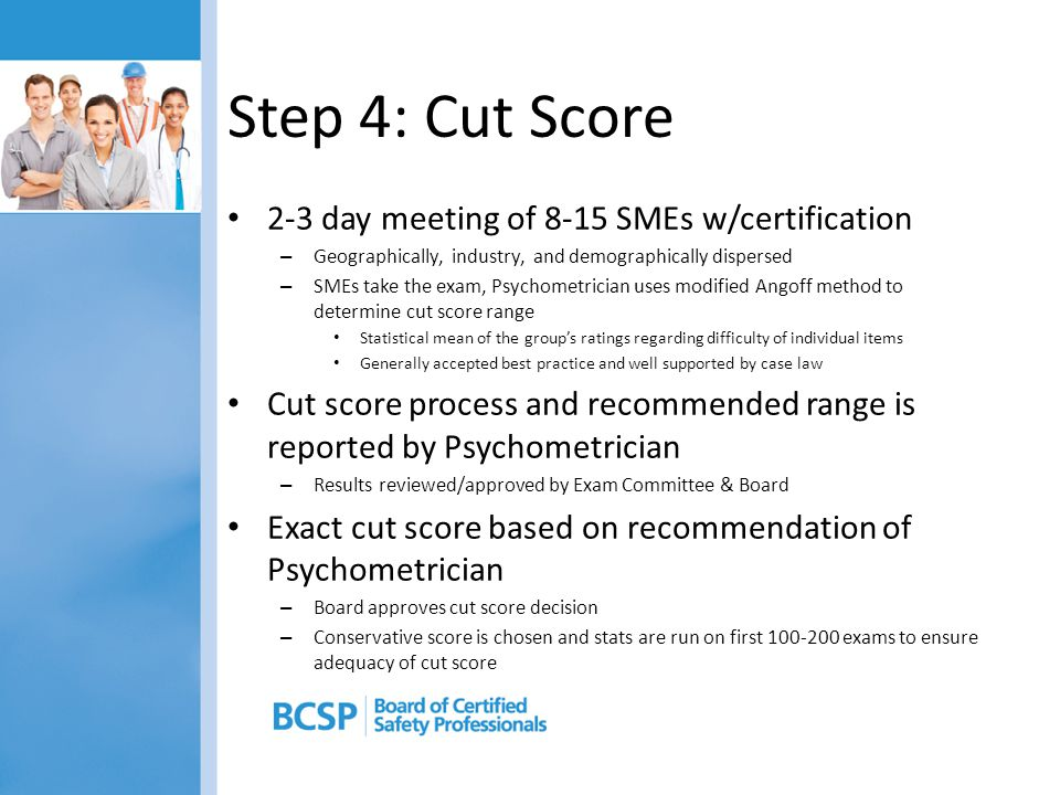Step 4: Cut Score 2-3 day meeting of 8-15 SMEs w/certification