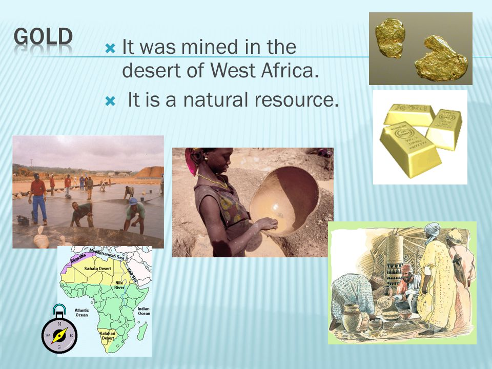 gold It was mined in the desert of West Africa.