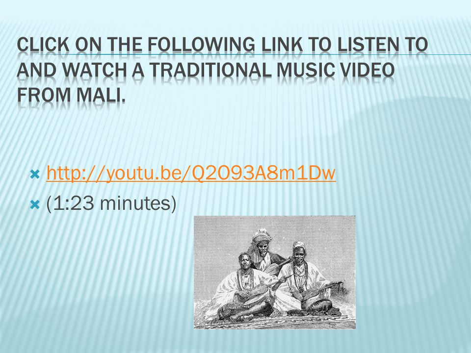 Click on the following link to listen to and watch a traditional music video from Mali.