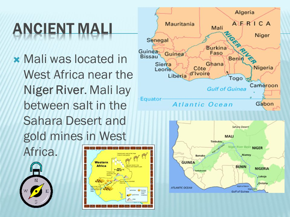 Ancient Mali Mali was located in West Africa near the Niger River.