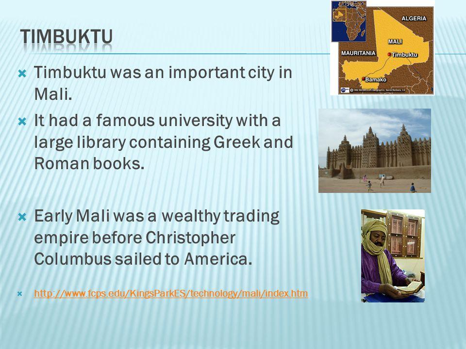 timbuktu Timbuktu was an important city in Mali.