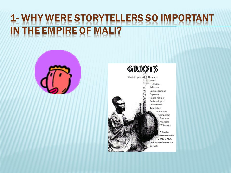 1- Why were storytellers so important in the empire of Mali