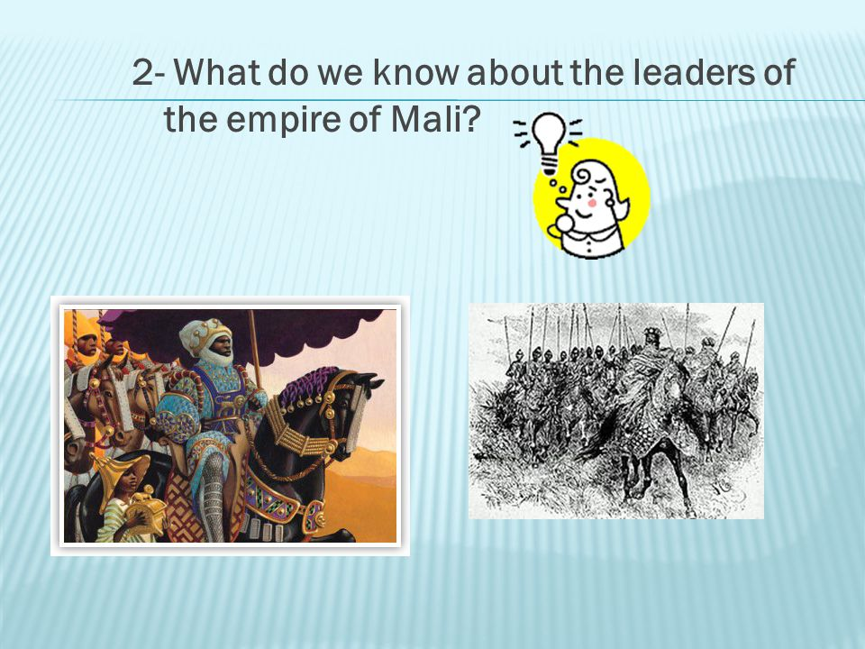 2- What do we know about the leaders of the empire of Mali