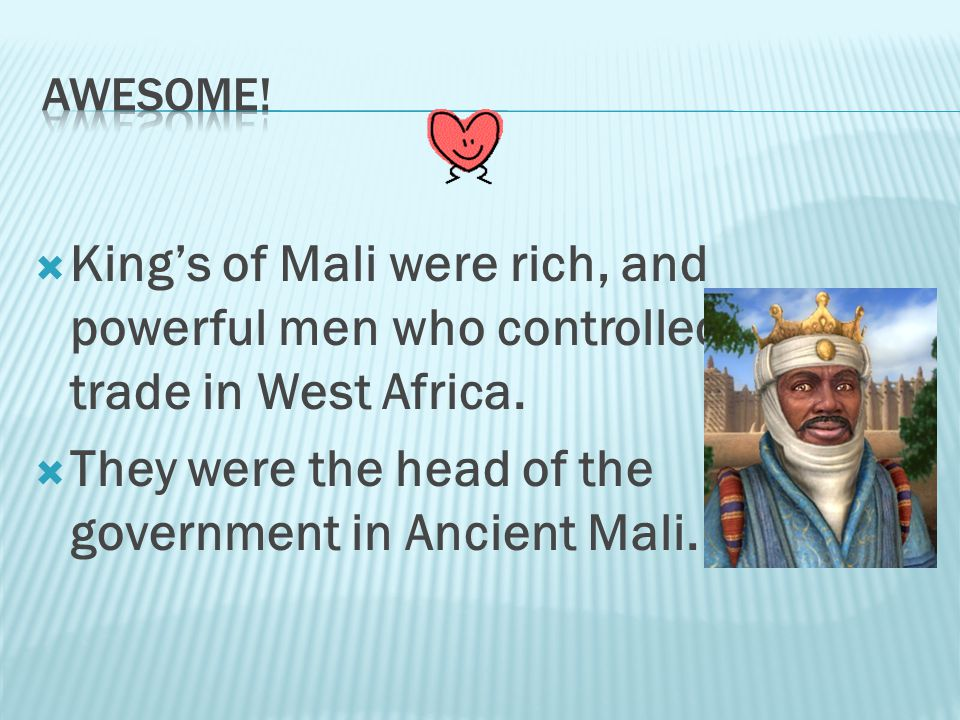 They were the head of the government in Ancient Mali.