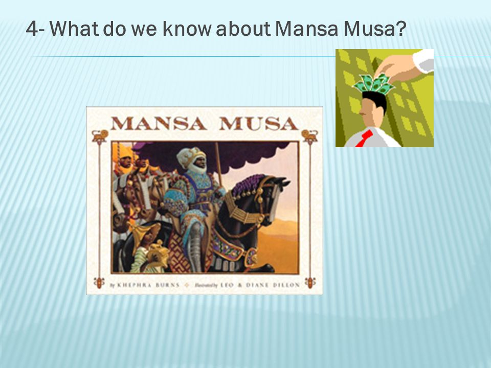 4- What do we know about Mansa Musa