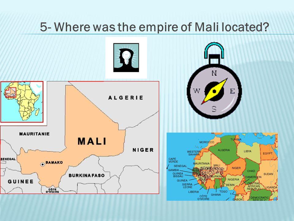 5- Where was the empire of Mali located