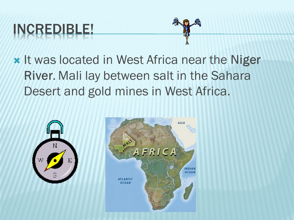 Incredible. It was located in West Africa near the Niger River.