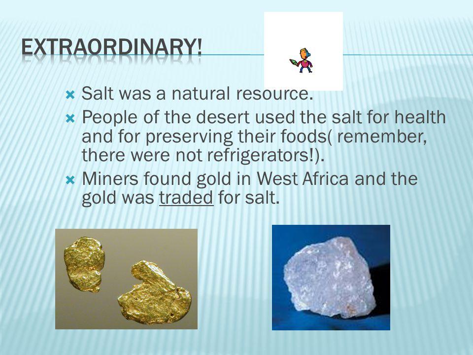 Extraordinary! Salt was a natural resource.
