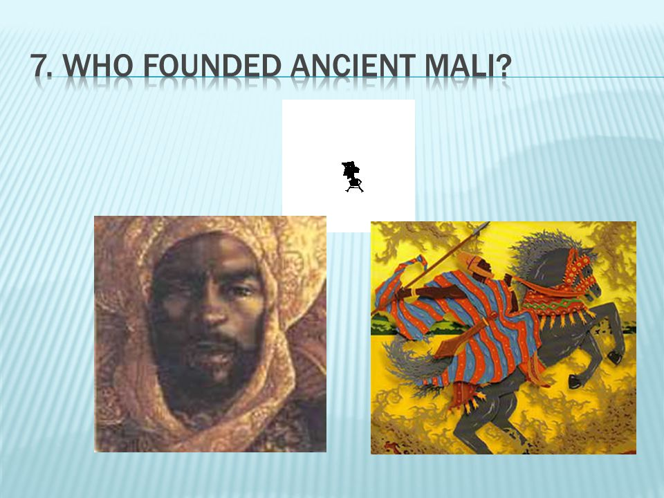 7. Who founded Ancient Mali