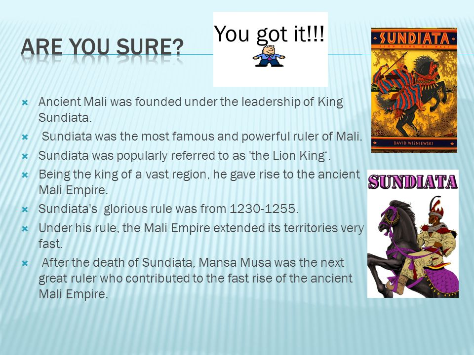 You got it!!! Are you sure Ancient Mali was founded under the leadership of King Sundiata.