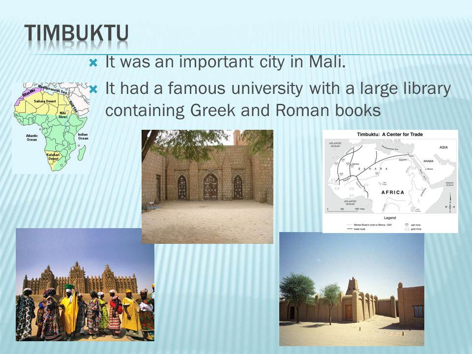 Timbuktu It was an important city in Mali.