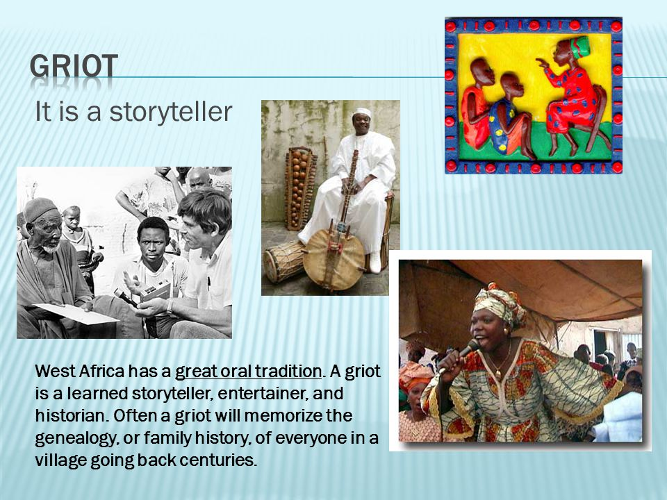 Griot It is a storyteller