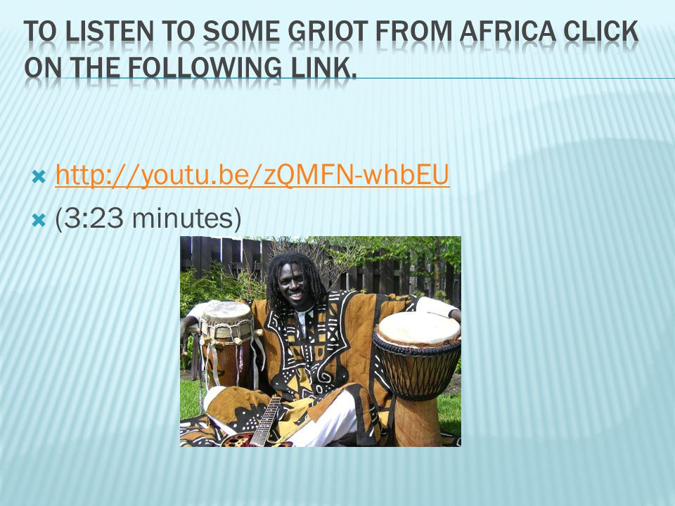 To listen to some griot from Africa click on the following link.