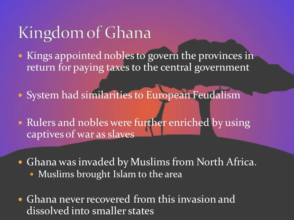 Kingdom of Ghana Kings appointed nobles to govern the provinces in return for paying taxes to the central government.