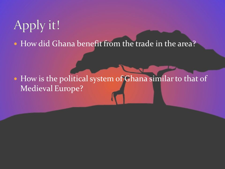 Apply it! How did Ghana benefit from the trade in the area