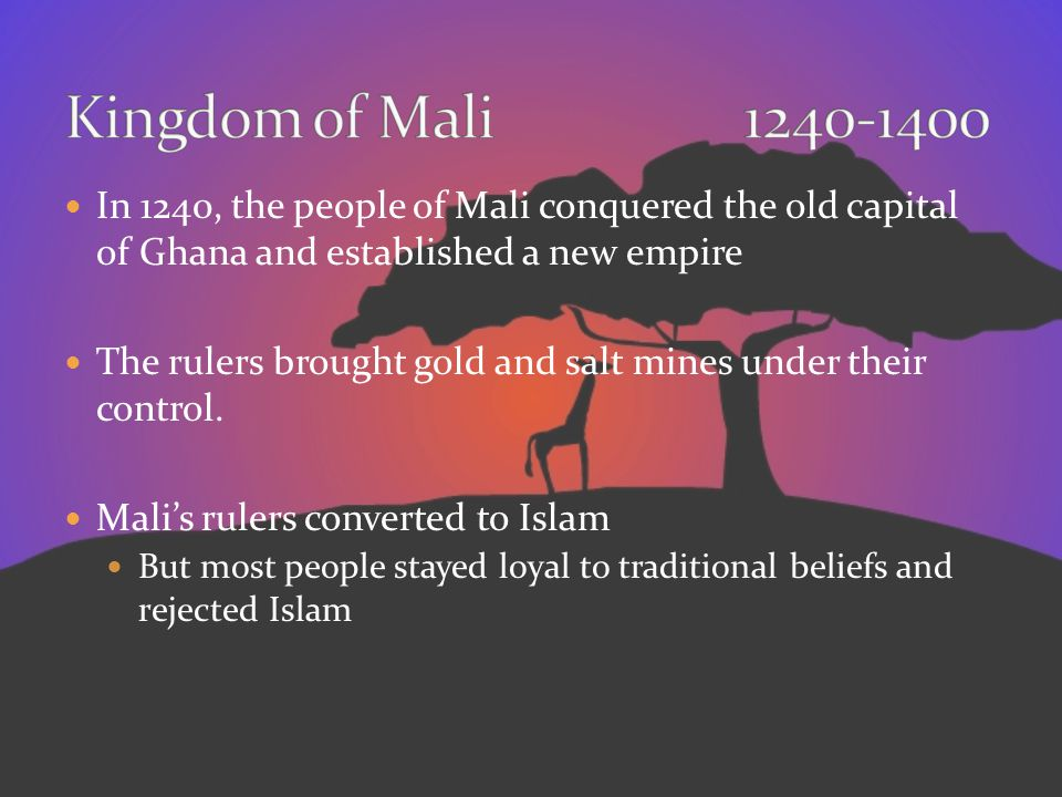 Kingdom of Mali 1240-1400 In 1240, the people of Mali conquered the old capital of Ghana and established a new empire.