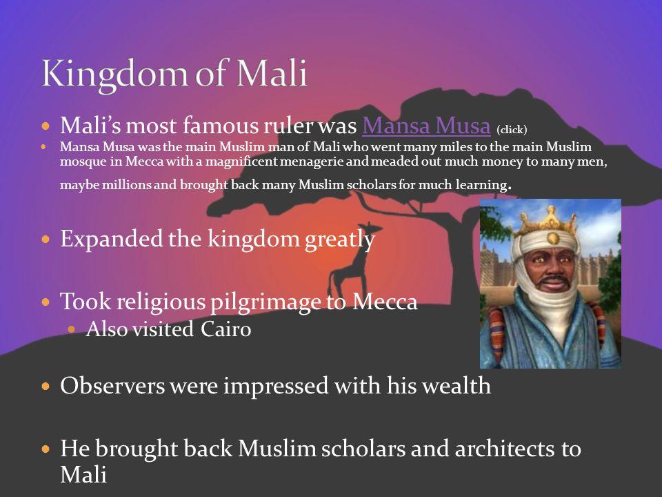 Kingdom of Mali Mali's most famous ruler was Mansa Musa (click)