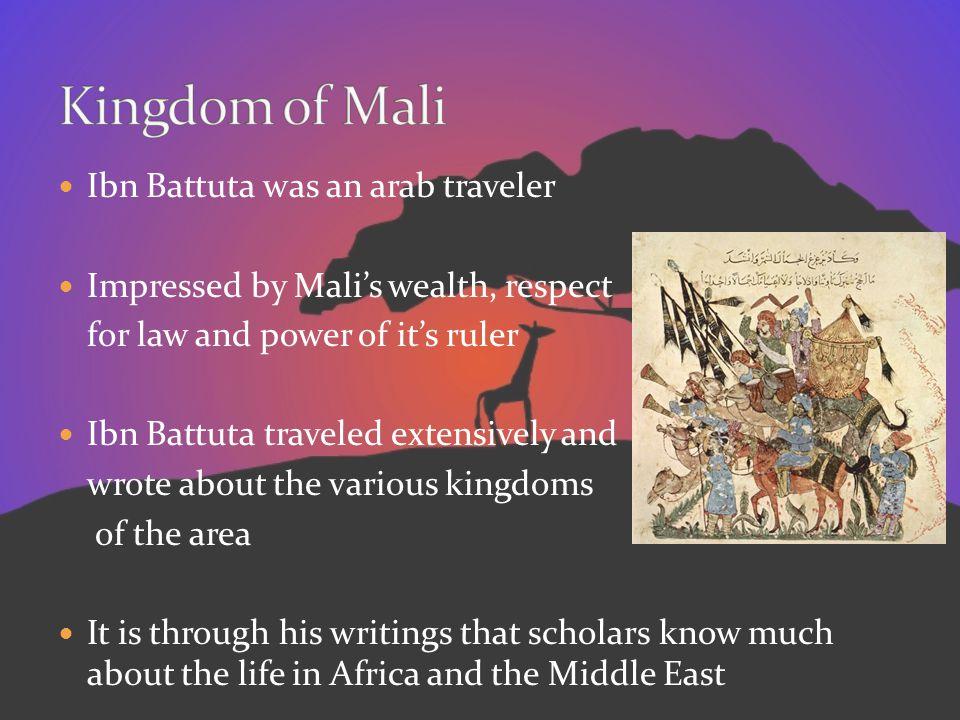 Kingdom of Mali Ibn Battuta was an arab traveler