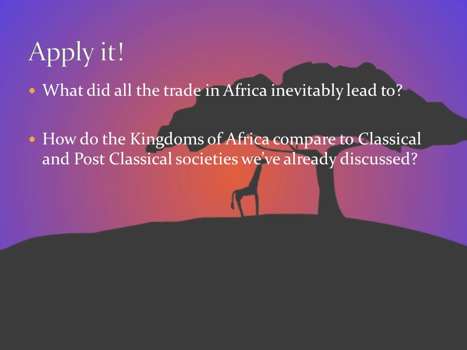 Apply it! What did all the trade in Africa inevitably lead to