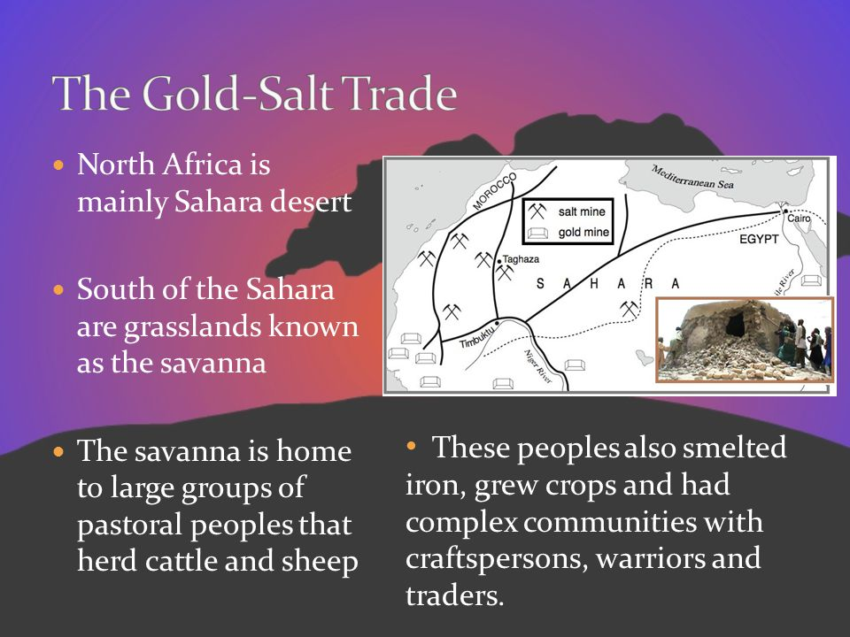 The Gold-Salt Trade North Africa is mainly Sahara desert