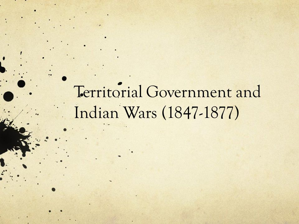 Territorial Government and Indian Wars ( )