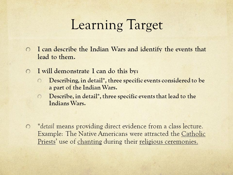 Learning Target I can describe the Indian Wars and identify the events that lead to them. I will demonstrate I can do this by: