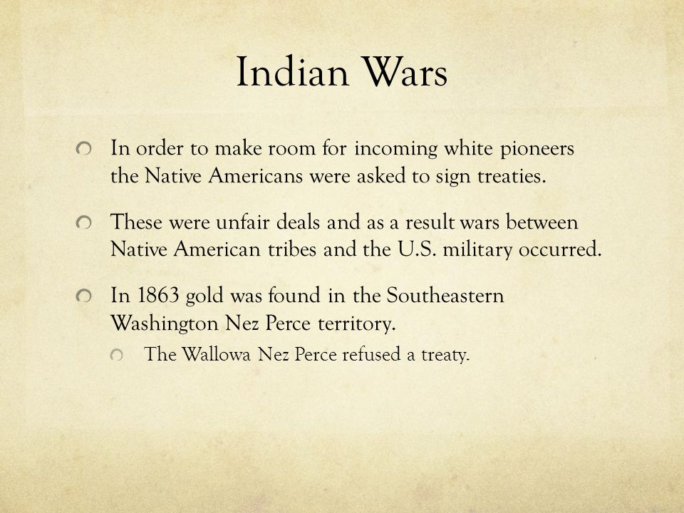 Indian Wars In order to make room for incoming white pioneers the Native Americans were asked to sign treaties.