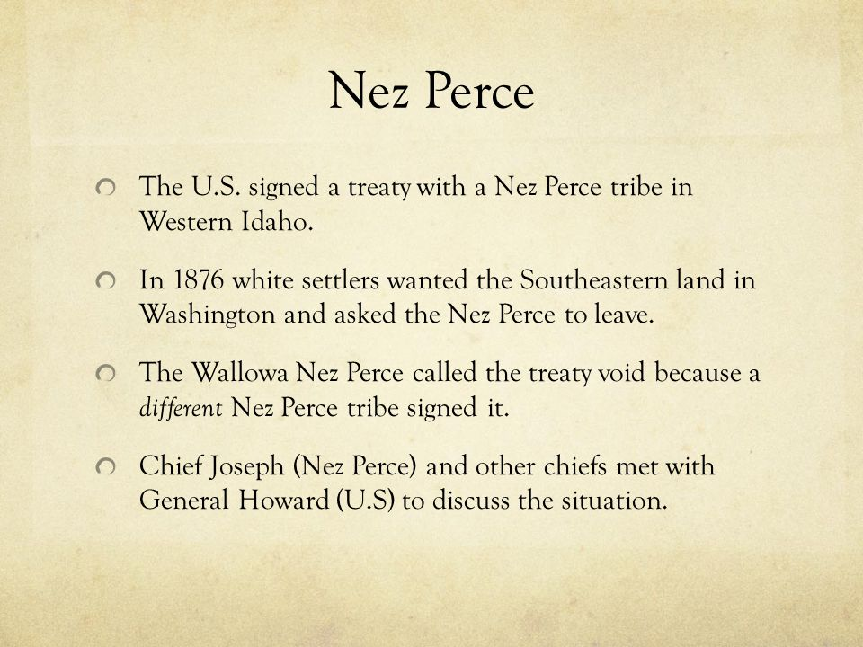Nez Perce The U.S. signed a treaty with a Nez Perce tribe in Western Idaho.