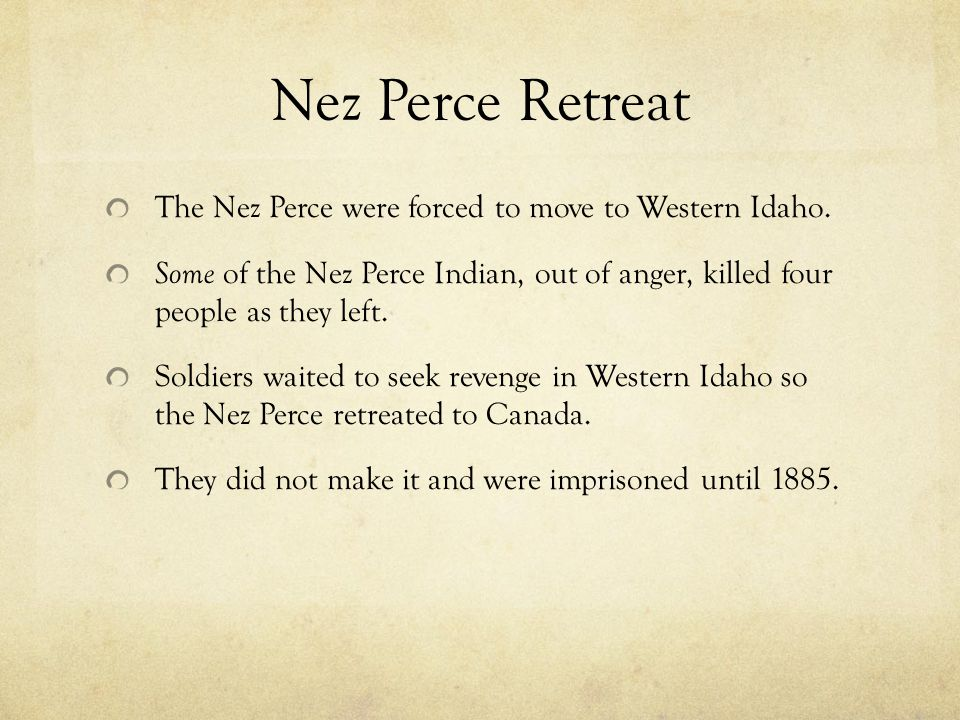 Nez Perce Retreat The Nez Perce were forced to move to Western Idaho.