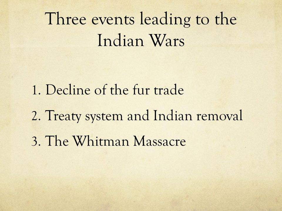 Three events leading to the Indian Wars