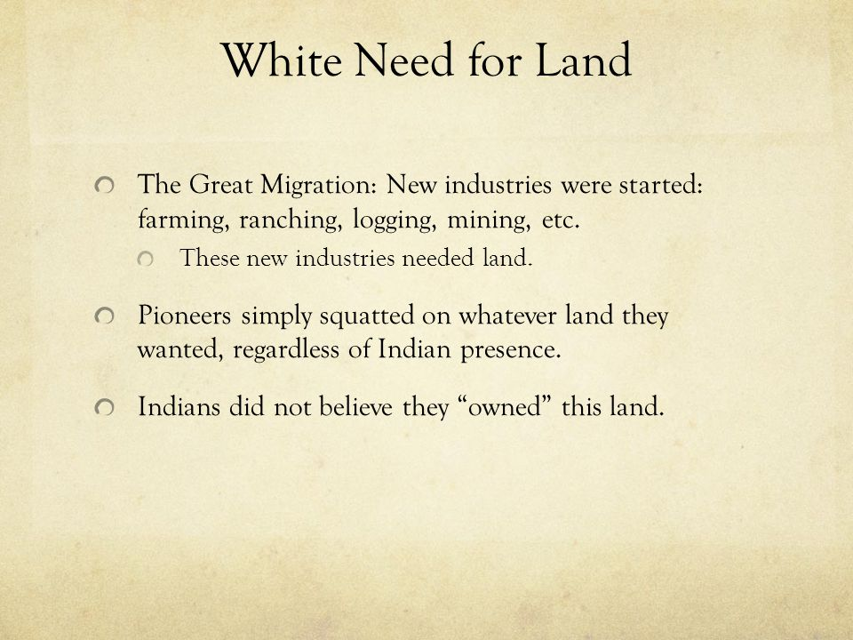 White Need for Land The Great Migration: New industries were started: farming, ranching, logging, mining, etc.