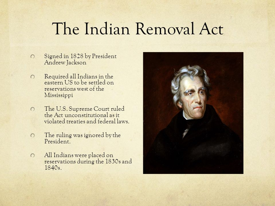 The Indian Removal Act Signed in 1828 by President Andrew Jackson