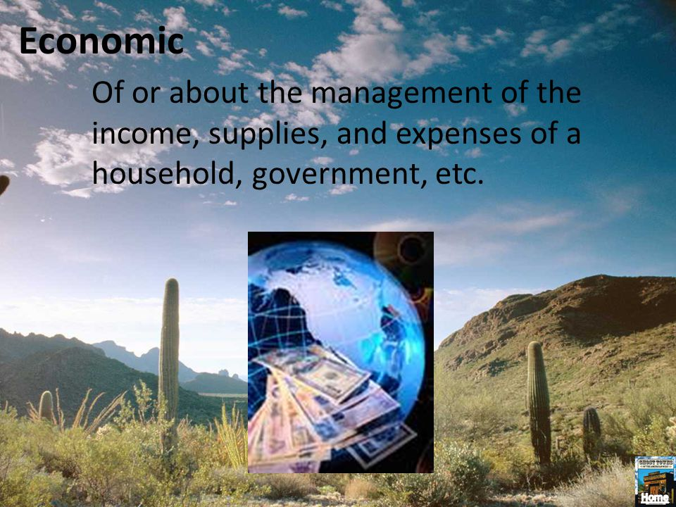Economic Of or about the management of the income, supplies, and expenses of a household, government, etc.